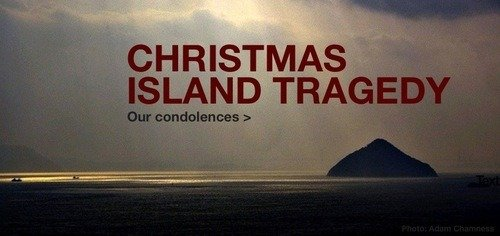 Our condolences for those families who have lost their loved ones in the boat tragedy off Christmas Island